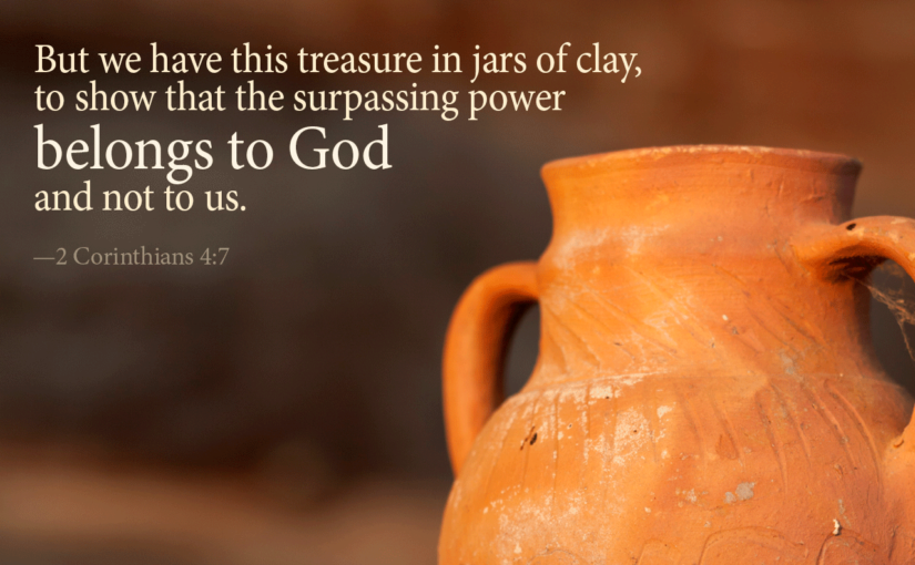 CARRYING A TREASURE IN EARTHEN VESSELS
